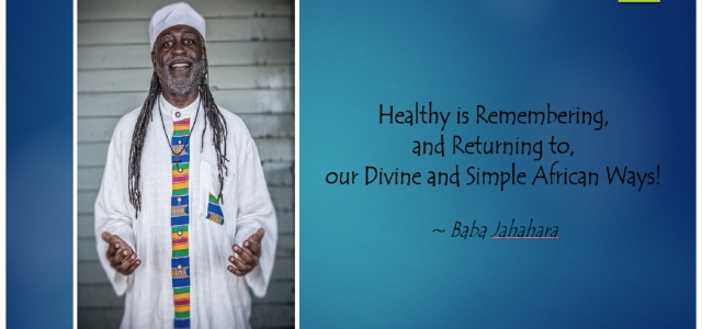 Healthy Is Remembering, and Returning To, Our Divine and Simple African Ways!